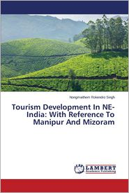 Tourism Development in Ne-India: With Reference to Manipur and Mizoram