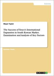 The Success of Tesco's International Expansion in South Korean Market. Examination and Analysis of Key Factors