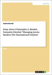 Essay about Christopher A. Bartlett, Sumantra Ghoshal: Managing Across Borders: The Transnational Solution - Andre Berndt