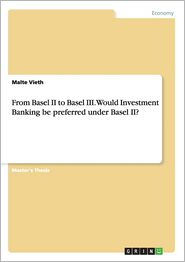 From Basel II to Basel III. Would Investment Banking Be Preferred Under Basel II?