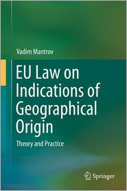 EU Law on Indications of Geographical Origin: Theory and Practice