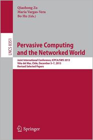 Pervasive Computing and the Networked World: Joint International Conference, ICPCA/SWS 2013, Vina del Mar, Chile, December 5-7, 2013. Revised Selected Papers - Qiaohong Zu (Editor), Bo Hu (Editor), Maria Vargas-Vera (Editor)