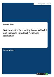 Net Neutrality. Developing Business Model and Evidence Based Net Neutrality Regulation