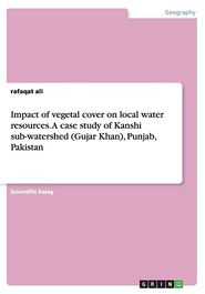 Impact of vegetal cover on local water resources. A case study of Kanshi sub-watershed (Gujar Khan), Punjab, Pakistan - Rafaqat Ali