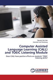 Computer Assisted Language Learning (Call) and Toeic Listening Module - Van Han Nguyen, Van Rensburg Henriette