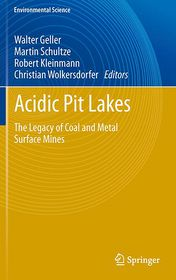 Acidic Pit Lakes: The Legacy of Coal and Metal Surface Mines - Walter Geller (Editor), Christian Wolkersdorfer (Editor), Martin Schultze (Editor), Bob Kleinmann (Editor)