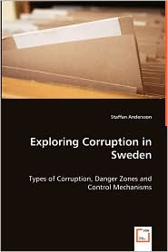 Exploring Corruption In Sweden - Types Of Corruption, Danger Zones And Control Mechanisms - Staffan Andersson