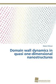 Domain wall dynamics in quasi one-dimensional nanostructures - Wieser Robert