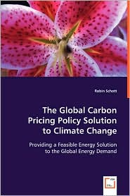 The Global Carbon Pricing Policy Solution To Climate Change - Robin Schott