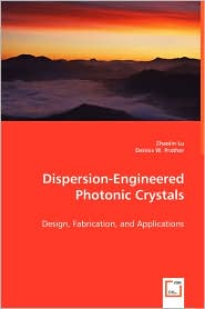 Dispersion-Engineered Photonic Crystals - Zhaolin Lu, Dennis W. Prather