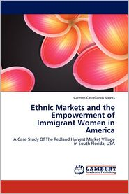 Ethnic Markets and the Empowerment of Immigrant Women in America - Castellanos Meeks Carmen
