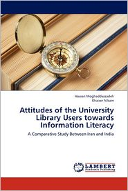 Attitudes of the University Library Users Towards Information Literacy - Moghaddaszadeh Hassan, Nikam Khaiser