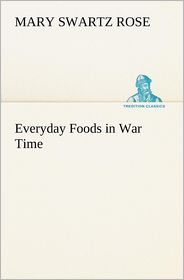 Everyday Foods in War Time - Mary Swartz Rose