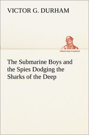 The Submarine Boys and the Spies Dodging the Sharks of the Deep - Victor G. Durham
