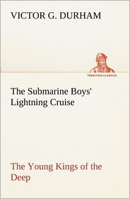 The Submarine Boys' Lightning Cruise the Young Kings of the Deep - Victor G. Durham