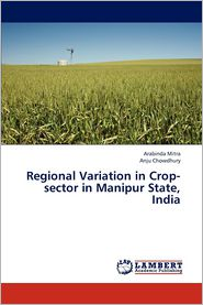 Regional Variation in Crop-Sector in Manipur State, India - Mitra Arabinda, Chowdhury Anju