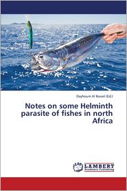 Notes on Some Helminth Parasite of Fishes in North Africa - Al Bassel Dayhoum (Editor)