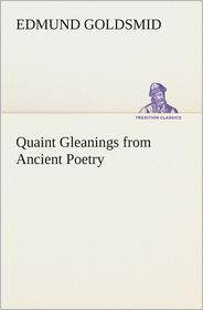 Quaint Gleanings from Ancient Poetry - Edmund Goldsmid