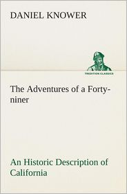 The Adventures of a Forty-Niner an Historic Description of California, with Events and Ideas of San Francisco and Its People in Those Early Days