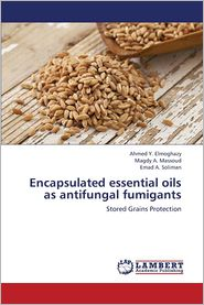 Encapsulated essential oils as antifungal fumigants - Elmoghazy Ahmed Y., Massoud Magdy A., Soliman Emad A.