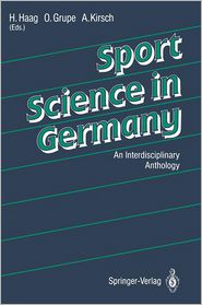 Sport Science in Germany: An Interdisciplinary Anthology - G.G. Haag (Translator), Herbert Haag (Editor), Ommo Grupe (Editor), August Kirsch (Editor), Contribution by D. Martin, Contribut