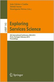 Exploring Services Science: 4th International Conference, IESS 2013, Porto, Portugal, February 7-8, 2013, Proceedings - Joao Falcao e Cunha (Editor), Mehdi Snene (Editor), Henriqueta Novoa (Editor)