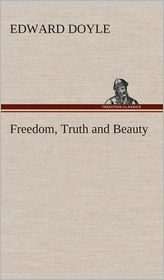 Freedom, Truth and Beauty - Edward Doyle