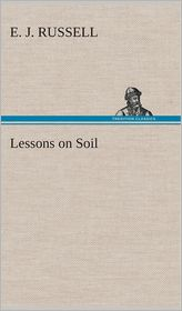 Lessons on Soil - E.J. Russell