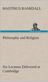 Philosophy and Religion Six Lectures Delivered at Cambridge - Hastings Rashdall