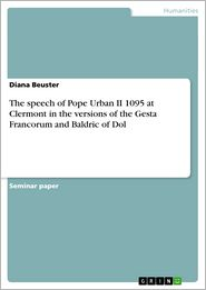 The speech of Pope Urban II 1095 at Clermont in the versions of the Gesta Francorum and Baldric of Dol
