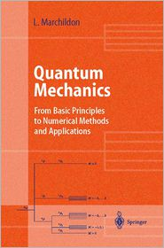Quantum Mechanics: From Basic Principles to Numerical Methods and Applications - Louis Marchildon