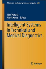 Intelligent Systems in Technical and Medical Diagnostics - Jozef Korbicz (Editor), Marek Kowal (Editor)