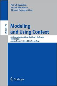 Modeling and Using Context: 8th International and Interdisciplinary Conference, CONTEXT 2013, Annecy, France, October 28 - 31, 2013, Proceedings - Patrick Brezillon (Editor), Patrick Blackburn (Editor), Richard Dapoigny (Editor)