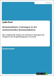 Kommunikative Gattungen in der institutionellen Kommunikation: Eine emplarische Analyse der defensiven Strategien der Zeugen in der Zeugenbefragung vor Gericht - Lydia Prexl