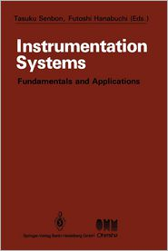 Instrumentation Systems: Fundamentals and Applications - Tasuku Senbon (Editor), Futoshi Hanabuchi (Editor)