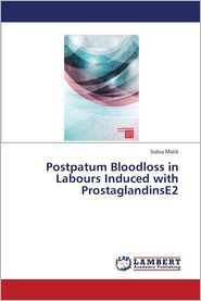 Postpatum Bloodloss in Labours Induced with Prostaglandinse2 - Malik Sobia