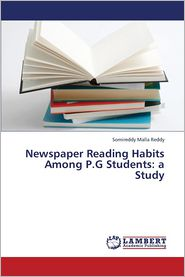 Newspaper Reading Habits Among P.G Students: A Study - Malla Reddy Somireddy