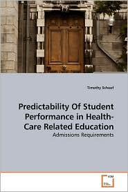 Predictability Of Student Performance In Health-Care Related Education - Timothy Schoof