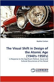 The Visual Shift in Design of the Atomic Age (1940's-1950's) - Heather Carlson
