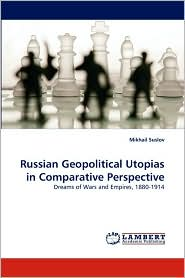 Russian Geopolitical Utopias in Comparative Perspective