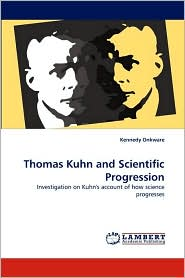 Thomas Kuhn and Scientific Progression - Kennedy Onkware