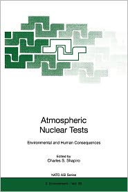 Atmospheric Nuclear Tests: Environmental and Human Consequences - Charles S. Shapiro (Editor)