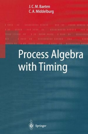Process Algebra with Timing - J.C.M. Baeten, C.A. Middelburg