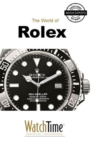 The World of Rolex: Discover 100 Years of Rolex Chronometers and Rolex Oyster Watches - WatchTime.com (Editor)