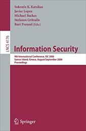Information Security: 9th International Conference, ISC 2006, Samos Island, Greece, August 30-September 2, 2006 Proceedings - Katsikas, Sokratis K. / Lopez, Javier / Backes, Michael