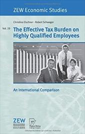 The Effective Tax Burden on Highly Qualified Employees: An International Comparison - Elschner, Christina / Schwager, Robert
