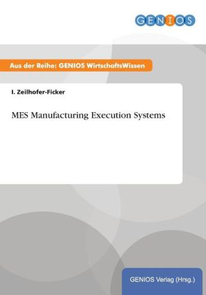 MES Manufacturing Execution Systems - I. Zeilhofer-Ficker