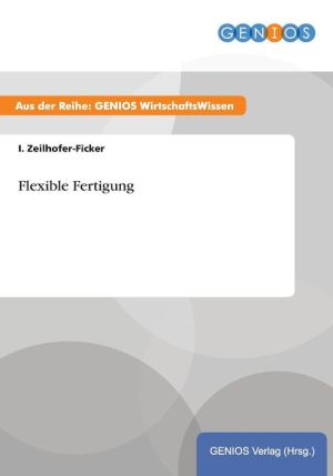 Flexible Fertigung - I. Zeilhofer-Ficker