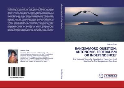 BANGSAMORO QUESTION: AUTONOMY, FEDERALISM OR INDEPENDENCE? - Ibrahim Omar