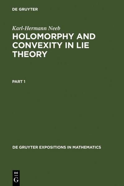Holomorphy and Convexity in Lie Theory - Karl-Hermann Neeb